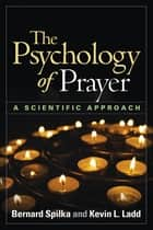 The Psychology of Prayer - A Scientific Approach ebook by Bernard Spilka, PhD, Kevin L. Ladd,...