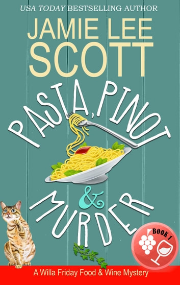Pasta, Pinot & Murder - Willa Friday Food & Wine Mystery, #1 ebook by Jamie Lee Scott