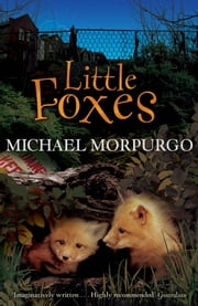 Little Foxes ebook by Michael Morpurgo