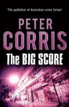 The Big Score: A Cliff Hardy novel - Cliff Hardy 32 ebook by Peter Corris