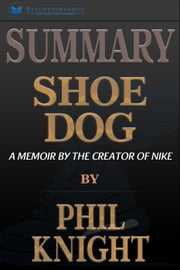 Summary: Shoe Dog: A Memoir by the Creator of Nike ebook by Readtrepreneur Publishing