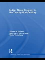 Indian Naval Strategy in the Twenty-first Century ebook by James  R. Holmes,Andrew C. Winner,Toshi Yoshihara