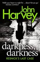 Darkness, Darkness - (Resnick 12) ebook by John Harvey