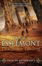 Deadhouse Landing - Path to Ascendancy Book 2 ebook by Ian C Esslemont
