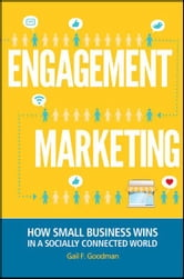 Engagement Marketing - How Small Business Wins in a Socially Connected World ebook by Gail F. Goodman
