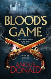 Blood's Game - In the court of Charles II fortune favours the brave…But one false step could prove fatal ebook by Angus Donald