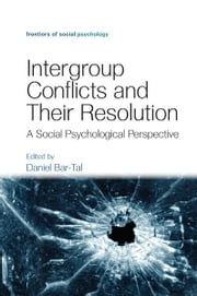 Intergroup Conflicts and Their Resolution - A Social Psychological Perspective ebook by Daniel Bar-Tal