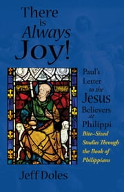 There is Always Joy - Paul's Letter to the Jesus Believers at Philippi ebook by Jeff Doles