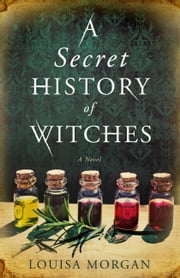 A Secret History of Witches ebook by Louisa Morgan