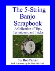 The 5-String Banjo Scrapbook: A Collection of Tips Techniques and Tricks ebook by Robert Piekiel