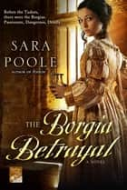 The Borgia Betrayal ebook by Sara Poole