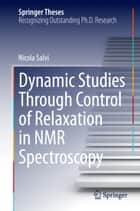 Dynamic Studies Through Control of Relaxation in NMR Spectroscopy ebook by Nicola Salvi