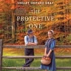 The Protective One audiobook by Shelley Shepard Gray