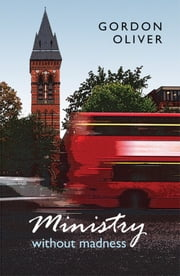 Ministry Without Madness ebook by Gordon Oliver