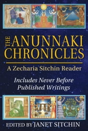 The Anunnaki Chronicles - A Zecharia Sitchin Reader ebook by Zecharia Sitchin,Janet Sitchin