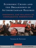 Economic Crises and the Breakdown of Authoritarian Regimes ebook by Thomas B. Pepinsky