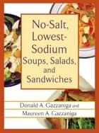 No-Salt, Lowest-Sodium Soups, Salads, and Sandwiches ebook by Donald A. Gazzaniga, Maureen A. Gazzaniga