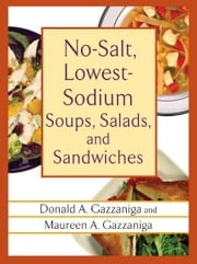 No-Salt, Lowest-Sodium Soups, Salads, and Sandwiches ebook by Donald A. Gazzaniga,Maureen A. Gazzaniga