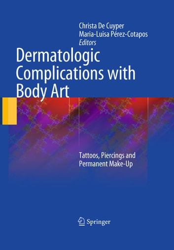 Dermatologic Complications with Body Art - Tattoos, Piercings and Permanent Make-Up ebook by