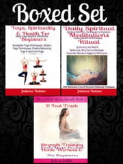 Boxed Set: Spiritual Meditations Ritual: Spiritual Meditation Techniques Beginners + : Daily Yoga Routine Flexibility Kundalini YOga Techniques, Chakra Yoga + 15 Fast Track Strength (Yogandada Book) ebook by Juliana Baldec
