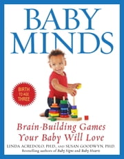 Baby Minds - Brain-Building Games Your Baby Will Love ebook by Linda Acredolo, Ph.D.,Susan Goodwyn, Ph.D.