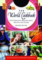 The World Cookbook: The Greatest Recipes from around the Globe, 2nd Edition [4 volumes] - The Greatest Recipes from around the Globe ebook by Jeanne Jacob, Michael Ashkenazi