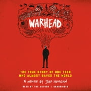 Warhead - The True Story of One Teen Who Almost Saved the World audiobook by Jeff Henigson
