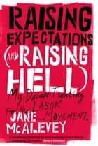 Raising Expectations (And Raising Hell) ebook by Jane McAlevey