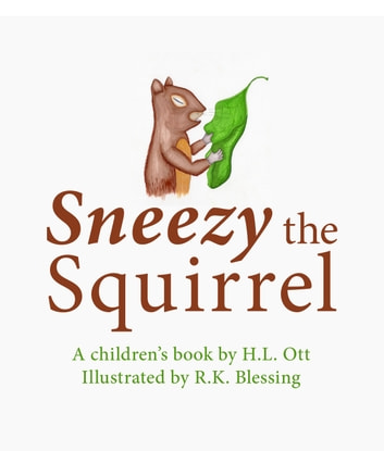 Sneezy the Squirrel ebook by H.L. Ott