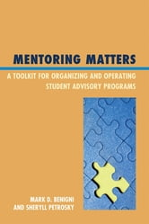 Mentoring Matters - A Toolkit for Organizing and Operating Student Advisory Programs ebook by Mark Benigni,Sheryll Petrosky