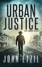 Urban Justice - Vigilante Justice Thriller Series 2 with Jack Lamburt ebook by John Etzil