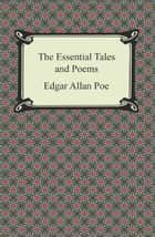 The Essential Tales and Poems ebook by Edgar Allan Poe