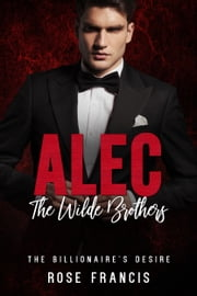 Alec: The Wilde Brothers ebook by Rose Francis