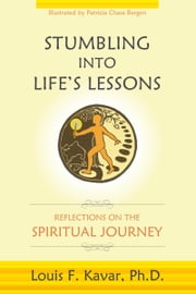Stumbling Into Life's Lessons - Reflections on the Spiritual Journey ebook by Louis F. Kavar