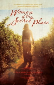 Women of the Secret Place - A collection of Inspirational Stories and Personal Moments with God ebook by Ruth Ellinger