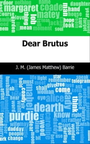 Dear Brutus ebook by J. M. (James Matthew) Barrie