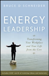 Energy Leadership - Transforming Your Workplace and Your Life from the Core ebook by Bruce D. Schneider