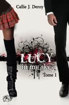 Lucy in my sky - Tome 1 ebook by Callie J. Deroy