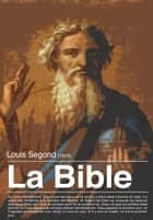 La Bible - Version Segond ebook by Louis Segond