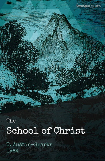 The School of Christ ebook by T. Austin-Sparks