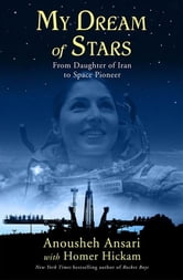 My Dream of Stars - From Daughter of Iran to Space Pioneer ebook by Anousheh Ansari,Homer Hickam