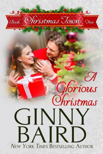 A Glorious Christmas (Christmas Town, Book 5) ebook by Ginny Baird