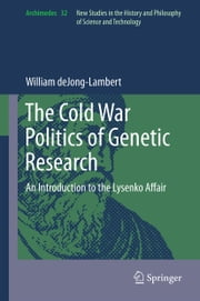 The Cold War Politics of Genetic Research - An Introduction to the Lysenko Affair ebook by William deJong-Lambert