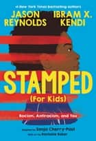 Stamped (For Kids) - Racism, Antiracism, and You ebook by Jason Reynolds, Ibram X. Kendi, Sonja Cherry-Paul,...