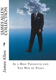 James Allen Collection: As a Man Thinketh and The Way of Peace ebook by James Allen ,Z Bey