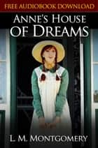 ANNE'S HOUSE OF DREAMS Classic Novels: New Illustrated ebook by Lucy Maud Montgomery