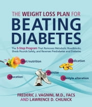 The Weight Loss Plan for Beating Diabetes - The 5-Step Program That Removes Metabolic Roadblocks, Sheds Pounds Safely, and Reverses Prediabetes ebook by MD Frederic Vagnini,Lawrence D. Chilnick