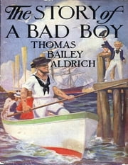 The Story of a Bad Boy ebook by Thomas Bailey Aldrich