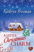 A Little Christmas Charm (Choc Lit) ekitaplar by Kathryn Freeman