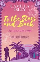 To the Stars and Back - A Smart Romantic Comedy ebook by Camilla Isley